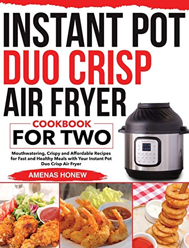 Instant Pot Duo Crisp Air Fryer Cookbook for Two: Mouthwaterin Crispy and Affordable Recipes for Fast and Healthy Meals with Your Instant Pot Duo Crisp Air Fryer