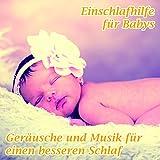 Einschlafhilfe für Babys - Geräusche und Musik für einen besseren Schlaf