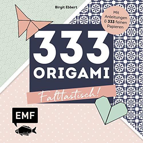 333 Origami – Falttastisch!: Mit Anleitungen und 333 feinen Papieren