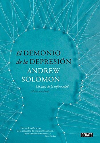 El demonio de la depresin/ The demon of depression: Un atlas de la enfermedad / An Atlas of Depression (Spanish Edition) by Andrew Solomon(2015-02-12)