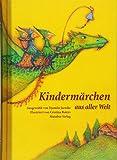 Kindermärchen aus aller Welt: Hundertundein Märchen in sieben Kapiteln