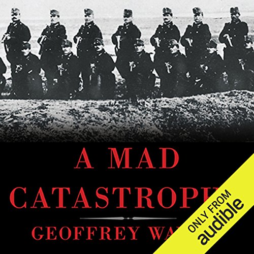 A Mad Catastrophe     The Outbreak of World War I and the Collapse of the Habsburg Empire              By:                                                                                                                                 Geoffrey Wawro                               Narrated by:                                                                                                                                 Geoffrey Wawro                      Length: 13 hrs and 54 mins     110 ratings     Overall 4.2