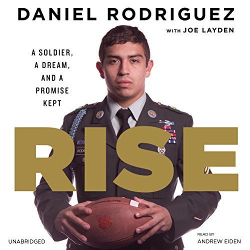Rise     A Soldier, a Dream, and a Promise Kept              By:                                                                                                                                 Daniel Rodriguez                               Narrated by:                                                                                                                                 Andrew Eiden                      Length: 7 hrs and 49 mins     31 ratings     Overall 4.8