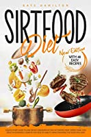"Sirtfood Diet: A Quick Start Guide To Lose Weight And Burn Fat Fast Activating Your ""Skinny Gene"". Feel Great In Your Body. Learn To Stay Healthy And Fit, While Enjoying The Foods You Love!"