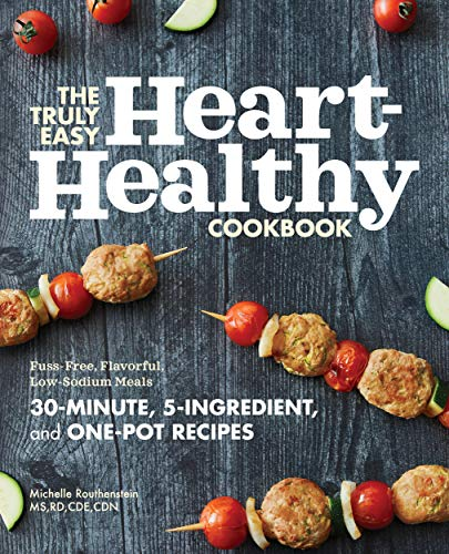The Truly Easy Heart-Healthy Cookbook: Fuss-Free, Flavorful, Low-Sodium Meals by [Michelle Routhenstein MS RD CDE CDN]