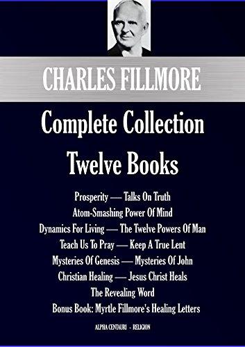 Charles Fillmore Complete Collection: Twelve Books (Alpha Centauri Religion Book 7701)