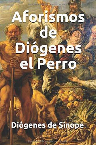Aforismos de Diógenes el Perro (Filósofos clásicos, Band 1)