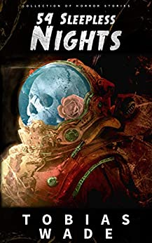 54 Sleepless Nights: 50+ Monsters, Murders, Demons, and Ghosts. Short Horror Stories and Legends. by [Tobias Wade]