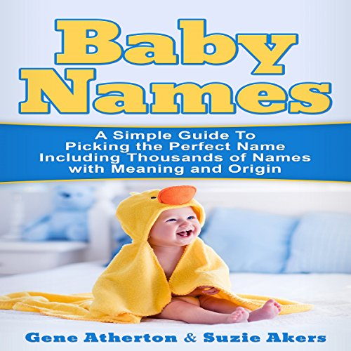 Baby Names: A Simple Guide to Picking the Perfect Name Including Thousands of Names with Meaning and Origin audiobook cover art