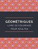 Géométriques Livre de Coloriage pour Adultes: dessins soulageant le stress, magnifique motif géométrique .