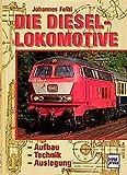 Die Diesellokomotive: Aufbau-Technik-Auslegung - Johannes Fiehl