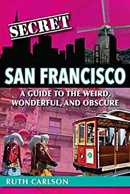 Secret San Francisco: A Guide to the Weird, Wonderful, and Obscure by Reedy Press
