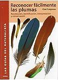 RECONOCER FACILMENTE LAS PLUMAS (GUIAS DEL NATURALISTA-AVES)