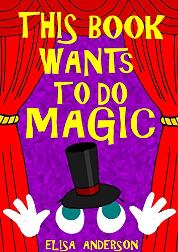 This Book Wants to do Magic - A Fun Early Reader Story Book for Toddlers, Preschool, Kindergarten and 1st Graders: An Interactive, Simple, Easy to Read ... for Kids ages 2 to 5 (English Edition)
