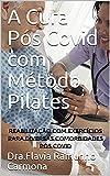 A Cura Pós Covid com Método Pilates: Reabilitação com Exercícios para diversas comorbidades Pós Covid (Portuguese Edition)