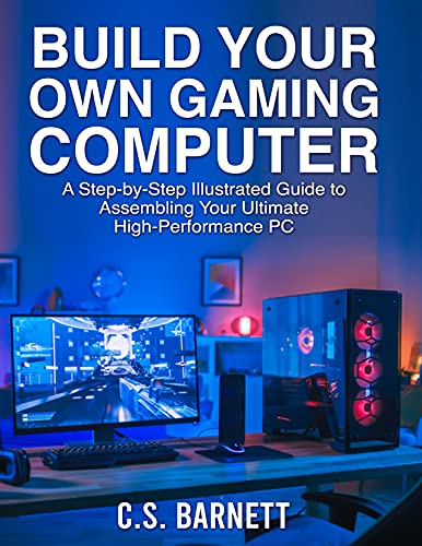 BUILD YOUR OWN GAMING COMPUTER: A Step-by-Step Illustrated Guide to Assembling Your Ultimate High-Performance PC (English Edition)