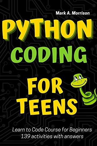 Python Coding for Teens Learn to Code Course for Beginners: Introduction to Python Programming Language. Guide to Coding with 139 activities with answers. ... Adults. Practical Programming Intro Book 1)