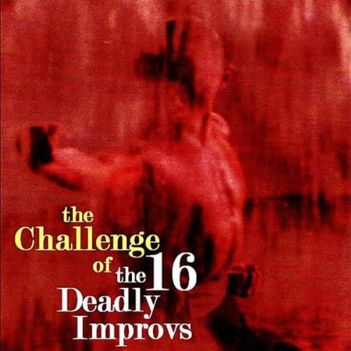 The 16 Deadly Improvs