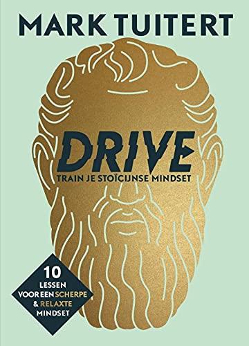 DRIVE: Train je stoïcijnse mindset: 10 lessen voor een scherpe en relaxte mindset