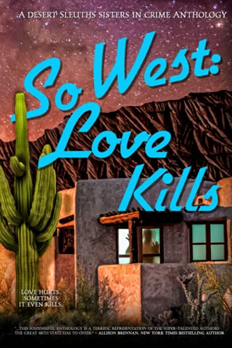 Compare Textbook Prices for SoWest: Love Kills Sisters in Crime Desert Sleuths Chapter Anthology  ISBN 9780982877487 by Desert Sleuths Chapter Authors, Sisters in Crime