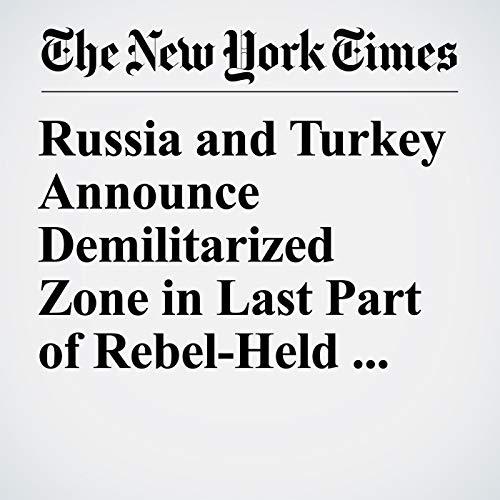 Russia and Turkey Announce Demilitarized Zone in Last Part of Rebel-Held Syria copertina