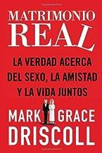 Matrimonio real: La verdad acerca del sexo, la amistad y la vida juntos (Spanish Edition)