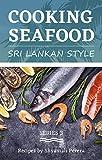 Cooking Seafood: Sri Lankan Style (Sri Lankan Cooking Book 3)