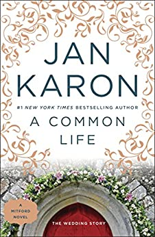 A Common Life: The Wedding Story (Mitford Book 6) by [Jan Karon]