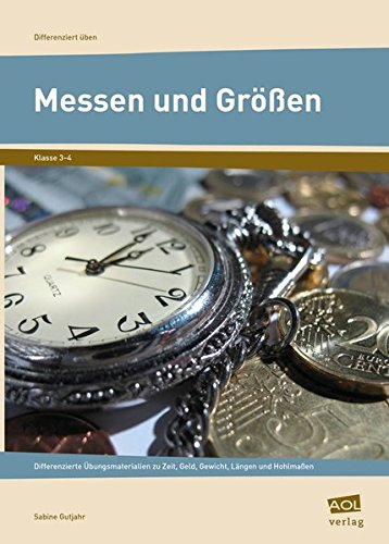 Messen und Größen - Klasse 3 und 4: Differenzierte Übungsmaterialien zu Zeit, Geld, Gewicht, Längen und Hohlmaßen (Differenziert üben - Grundschule)