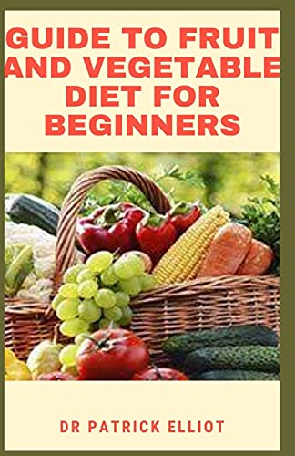 Guide to Fruit And Vegetable Diet For Beginners: Fruits are important sources of dietary fibre, vitamins (especially vitamin C), and antioxidants
