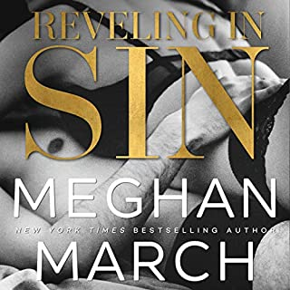 Reveling in Sin     The Sin Trilogy, Book 3              Written by:                                                                                                                                 Meghan March                               Narrated by:                                                                                                                                 Joe Arden,                                                                                        Erin Mallon                      Length: 5 hrs and 16 mins     5 ratings     Overall 4.8