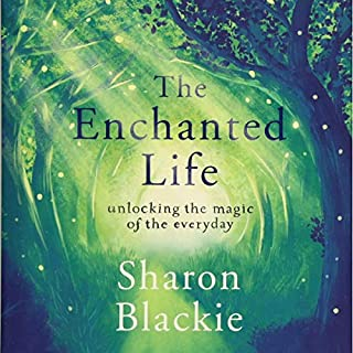 The Enchanted Life     Unlocking the Magic of the Everyday              By:                                                                                                                                 Sharon Blackie                               Narrated by:                                                                                                                                 Fiona Reid                      Length: 11 hrs and 13 mins     1 rating     Overall 5.0