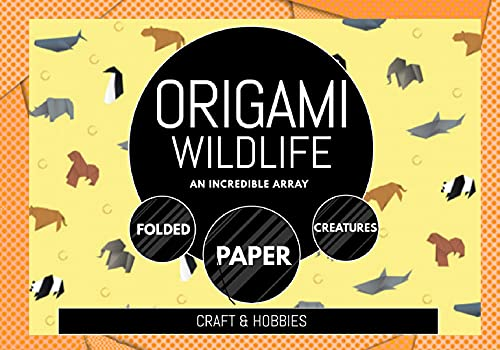 Origami Wildlife: An Incredible Array Of Folded Paper Creatures (English Edition)