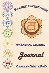 Sacred Sweetness: My Sacral Chakra Journal (Chakra Mastery Journals) Paperback