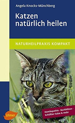 Katzen natürlich heilen: Homöopathie, Bachblüten, Schüßler-Salze und mehr