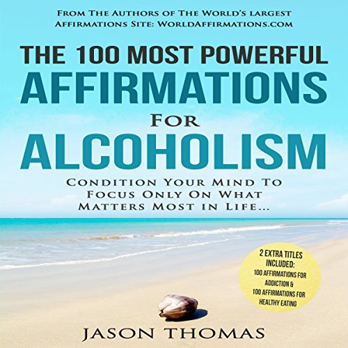 The 100 Most Powerful Affirmations for Alcoholism audiobook cover art