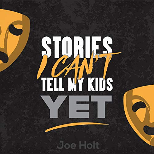 Stories I Can't Tell My Kids Yet audiobook cover art