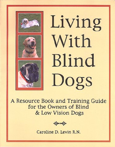 Living With Blind Dogs: A Resource Book and Training Guide for the Owners of Blind and Low Vision Dogs