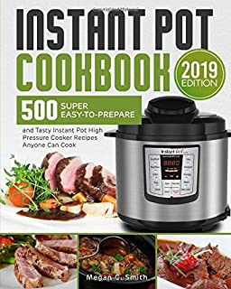 Instant Pot Cookbook: 500 Super Easy-to-Prepare and Tasty Instant Pot High Pressure Cooker Recipes Anyone Can Cook, Save Time & Money, Have a Healthy Lifestyle
