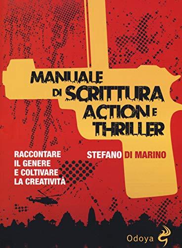 Manuale di scrittura action e thriller. Raccontare il genere e coltivare la creatività
