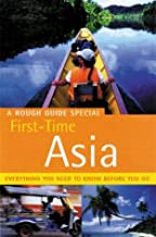 First Time Asia: Everything You Need to Know Before You Go - A Rough Guide Special