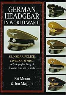 German Headgear in World War II: SS/NSDAP/Police/Civilian/Misc.: A Photographic Study of German Hats and Helmets (German Headgear in World War II , Vol 2)