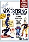Hake's Guide to Advertising Collectibles: 100 Years of Advertising from 100 Famous Companies