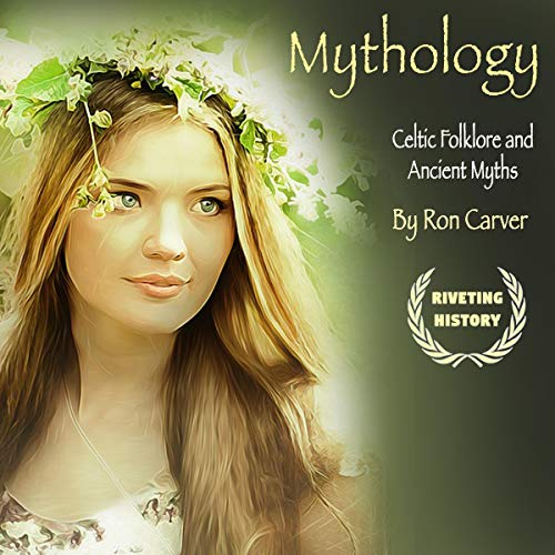 Mythology: Celtic Folklore and Ancient Myths Audiobook By Ron Carver cover art