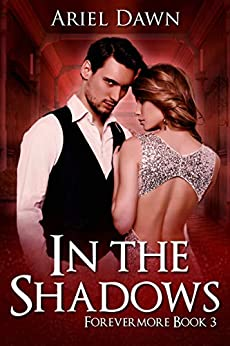 In The Shadows (Forevermore Book 3) by [Ariel Dawn]