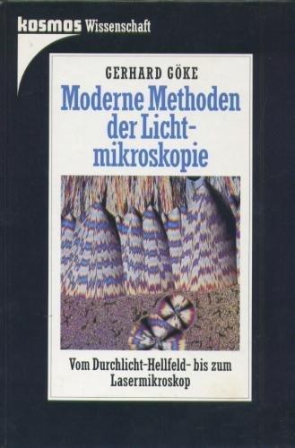 Moderne Methoden der Lichtmikroskopie. Vom Durchlicht-Hellfeld- bis zum Laser-Mikroskop