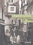 L'Algérie oubliée (1910-1954) Images d'Algérie