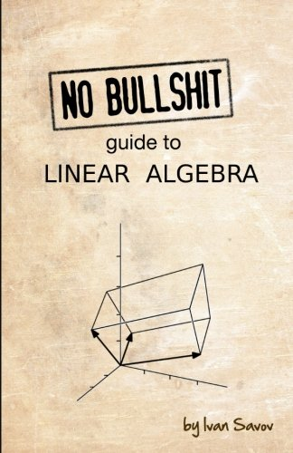 Compare Textbook Prices for No bullshit guide to linear algebra 2 Edition ISBN 9780992001025 by Savov, Ivan