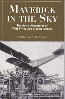 Maverick in the Sky: The Aerial Adventures of World War I Flying Ace Freddie McCall 1897181167 Book Cover