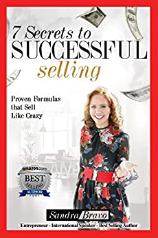 7 Secrets to Successful Selling: Proven Formulas that Sell Like Crazy by [Sandra Bravo]